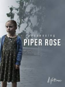 Пайпер Роуз (ТВ) / Possessing Piper Rose