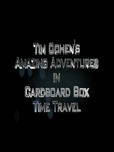 Tim Cohen's Amazing Adventures in Cardboard Box Time Travel (видео) / Tim Cohen's Amazing Adventures in Cardboard Box Time Travel (видео)