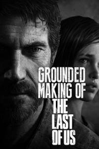 Создание игры «The Last of Us» (видео) / Grounded: Making the Last of Us